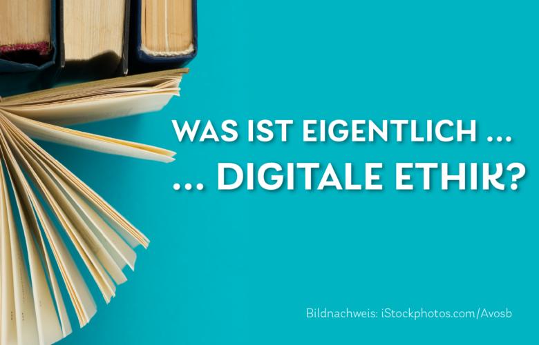 Schriftzug Was ist eigentlich Digitale Ethik