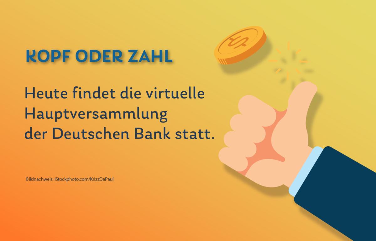 Heute findet die erste virtuelle Hauptversammlung der Deutschen Bank statt, Daily Kopf oder Zahl