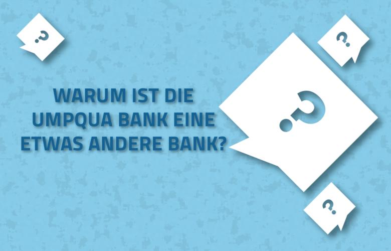 Die US-amerikanische Umpqua Bank ist besonders. Aber warum? Wir erklären es in unserem Fun Fact.