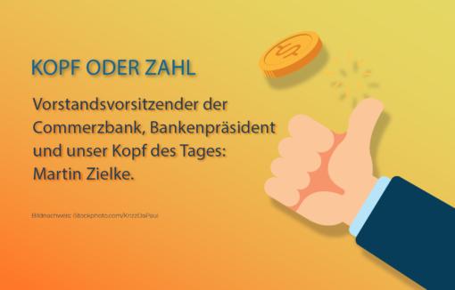Martin Zielke: Er ist Vorstandsvorsitzender der Commerzbank, Bankenpräsident und unser Kopf des Tages