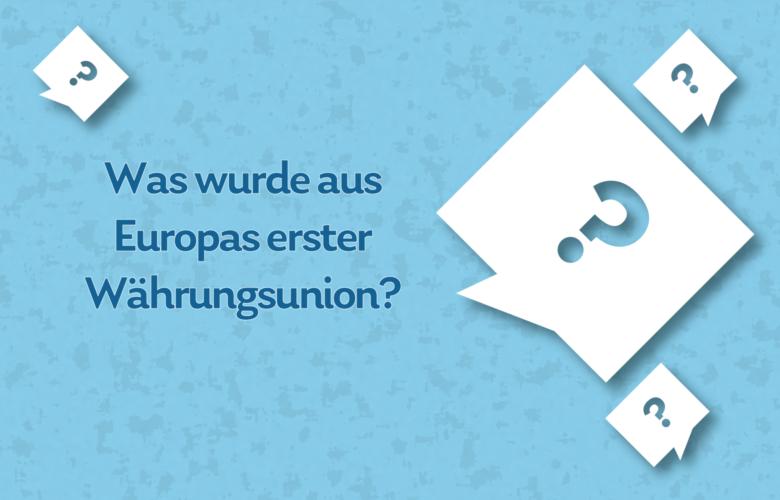 Eine gemeinsame Währung für europäische Staaten? Der Euro ist nicht das erste Vorhaben dieser Art. Was wurde also aus Europas erster Währungsunion?