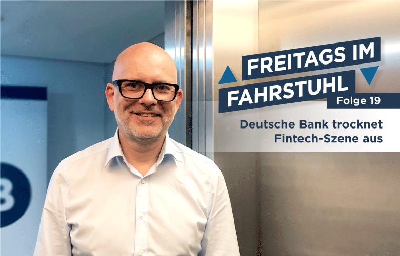 Freitags im Fahrstuhl: Die Deutsche Bank trocknet die Fintech-Szene aus