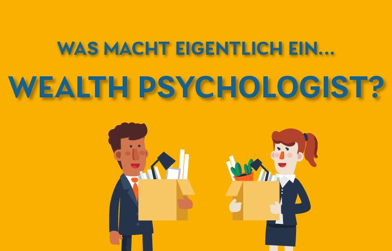 Was macht eigentlich ein Wealth Psychologist?