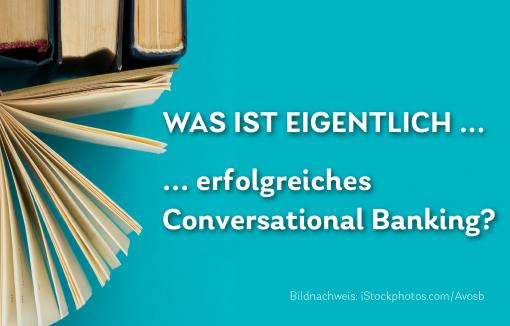 Was ist eigentlich erfolgreiches Conversational Banking?